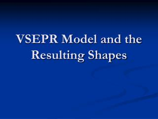 VSEPR Model and the Resulting Shapes