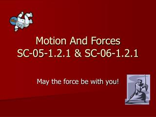Motion And Forces SC-05-1.2.1 & SC-06-1.2.1