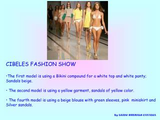 CIBELES FASHION SHOW The first model is using a Bikini compound for a white top and white panty;
