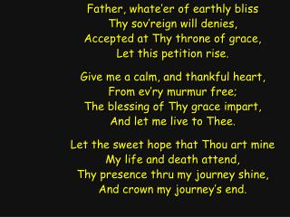 Father, whate�er of earthly bliss Thy sov�reign will denies, Accepted at Thy throne of grace,