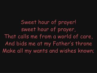 Sweet hour of prayer! sweet hour of prayer, That calls me from a world of care,