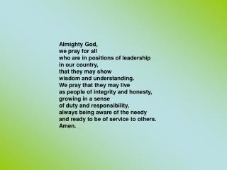 Almighty God, we pray for all who are in positions of leadership in our country,