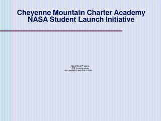 Cheyenne Mountain Charter Academy  NASA Student Launch Initiative