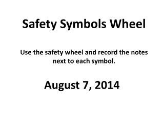 Safety Symbols Wheel Use the safety wheel and record the notes next to each symbol.