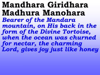 Giridhari Giridhari Govardhanad h ara Giridhari    Hail the Bearer of the Govardana Mountain!