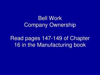 Bell Work Company Ownership Read pages 147-149 of Chapter 16 in the Manufacturing book
