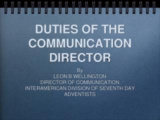 DUTIES OF THE COMMUNICATION DIRECTOR