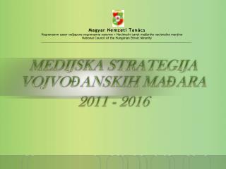 MEDIJSKA STRATEGIJA   VOJVOĐANSKIH MAĐARA 2011 - 2016