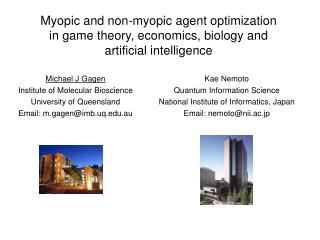Myopic and non-myopic agent optimization  in game theory, economics, biology and  artificial intelligence
