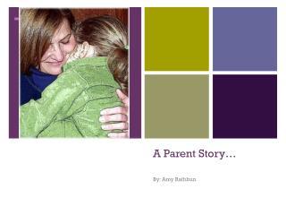 A Parent Story…