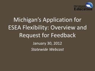 Michigan�s Application for ESEA Flexibility: Overview and Request for Feedback