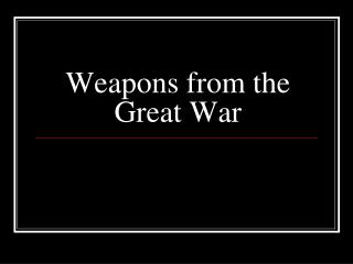 Weapons from the Great War