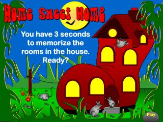 You have 3 seconds to memorize the rooms in the house. Ready?