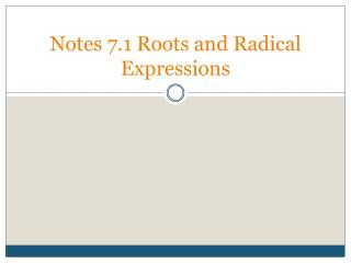 Notes 7.1 Roots and Radical Expressions