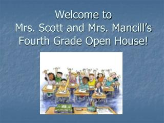 Welcome to  Mrs. Scott and Mrs. Mancill�s  Fourth Grade Open House!