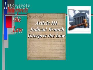 Article III  Judicial Branch Interpret the Law