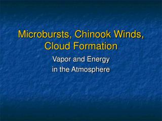 Microbursts, Chinook Winds, Cloud Formation