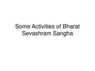 Some Activities of Bharat Sevashram Sangha