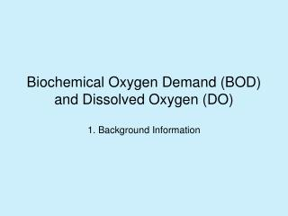 Biochemical Oxygen Demand (BOD) and Dissolved Oxygen (DO)