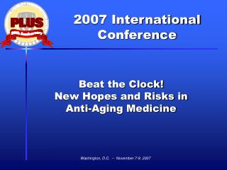 Beat the Clock!  New Hopes and Risks in  Anti-Aging Medicine