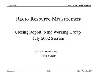 Radio Resource Measurement Closing Report to the Working Group July 2002 Session