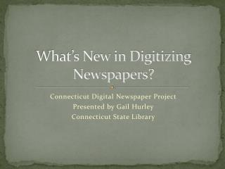 What's New in Digitizing Newspapers?