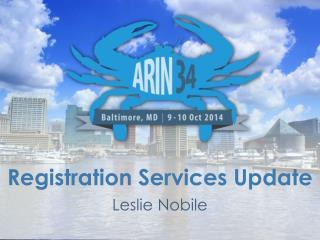 Registration Services Update Leslie Nobile