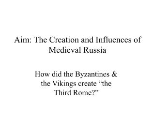 Aim: The Creation and Influences of Medieval Russia