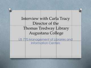 Interview with Carla Tracy Director of the  Thomas Tredway Library  Augustana College