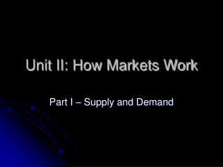 Unit II: How Markets Work