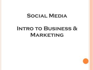 Social Media Intro to Business & Marketing