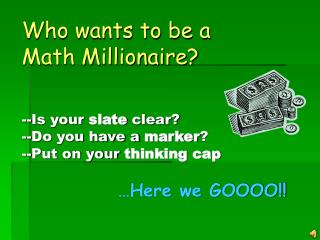 Who wants to be a  Math Millionaire?