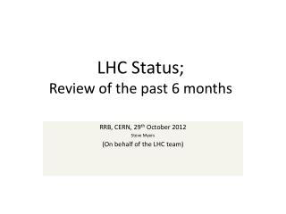 LHC Status; Review of the past 6 months