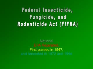 National EPA Regulated, First passed in 1947, and Amended in 1972 and 1996