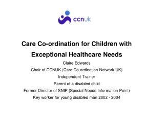 Care Co-ordination for Children with  Exceptional Healthcare Needs Claire Edwards