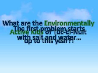 What are the  Environmentally  Active Kids  of  Tuc -El- Nuit up to this year?!