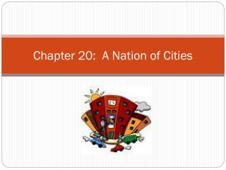 Chapter 20:  A Nation of Cities