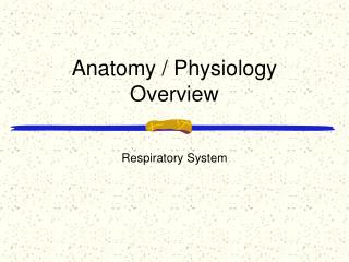 Anatomy / Physiology Overview