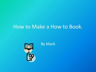 How to Make a  How  to  Book .