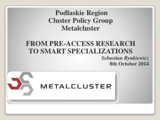 Podlaskie Region Cluster Policy  Group Metalcluster FROM PRE-ACCESS RESEARCH