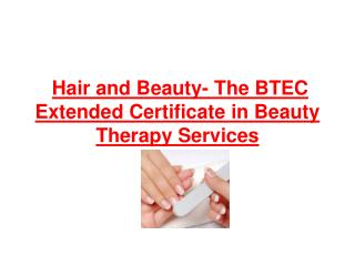 Hair and Beauty- The BTEC Extended Certificate in Beauty Therapy Services