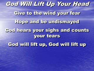 God Will Lift Up Your Head Give to the wind your fear Hope and be undismayed