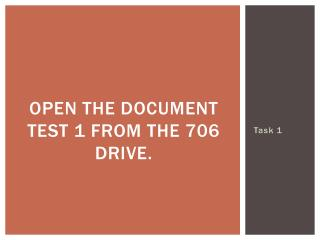 Open the document Test 1 from the 706 drive.