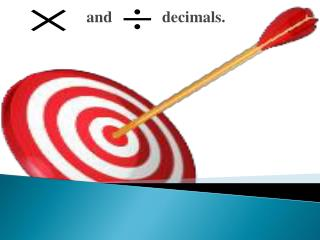 Multiply and divide decimals.