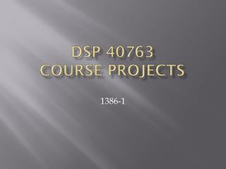 DSP 40763 COURSE PROJECTS