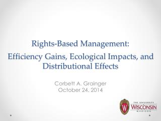 Rights-Based Management:  Efficiency Gains, Ecological Impacts, and Distributional Effects