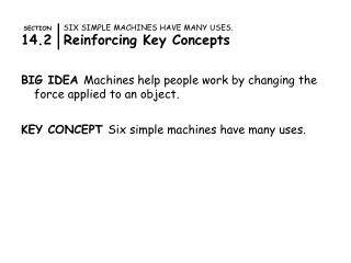 SECTION SIX SIMPLE MACHINES HAVE MANY USES. 14.2  Reinforcing Key Concepts