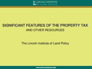 SIGNIFICANT FEATURES OF THE PROPERTY TAX AND OTHER RESOURCES The Lincoln Institute of Land Policy