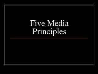 Five Media Principles