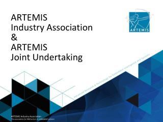 ARTEMIS  Industry Association  &  ARTEMIS  Joint Undertaking